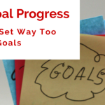 My Goal Progress: Or, I Set Way Too Many Goals